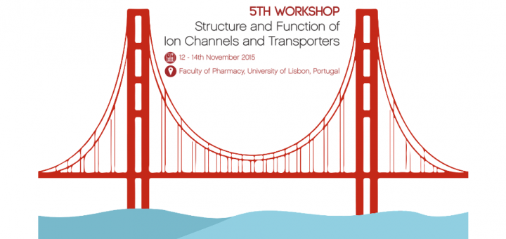 5th workshop structure and function of ion channels and transporters. 12-14 november 2015, Lisbon , Portugal